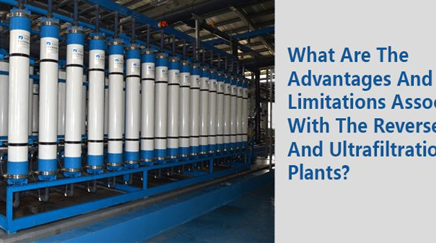 What are the advantages and limitations associated with the reverse osmosis and Ultrafiltration plants?
