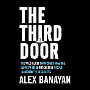 (PDF) Read The Third Door: The Wild Quest to Uncover How the World's Most Successful People Launched Their Careers By Alex Banayan Free Online