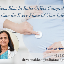 Dr. Veena Bhat In India Offers Comprehensive Care for Every Phase of Your Life