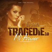 Mi Amor (feat. DJ Dem's) - Single par Tragédie 3.0