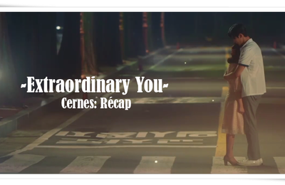 [Cernes: récap] Extraordinary You 어쩌다 발견한 하루