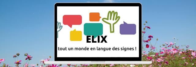 Langue des Signes Française | nouvelle application mobile du Dico Elix | la Bulle Elix, une extension pour navigateur qui rend le web accessible en LSF