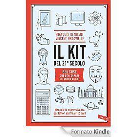 Il kit del 21° secolo: 625 cose che devi sapere del mondo di oggi