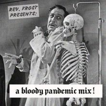 Rev Frost Presents…A Bloody Pandemic Mix !
