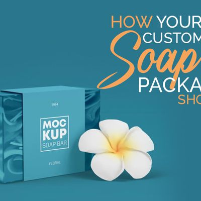 How Your Custom Soap Packaging Should Be