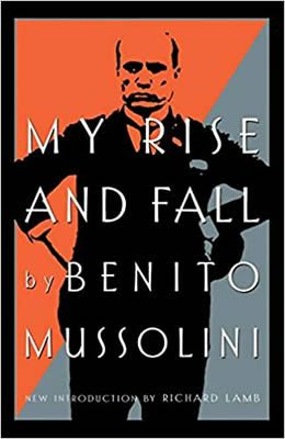 My Rise And Fall by Benito Mussolini