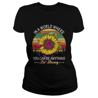 In A World Where You Can Be Anything Be Strong T-Shirt