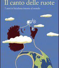 Il canto delle ruote. 7 anni in bicicletta intorno al mondo