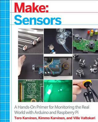 (eBook) Read Make: Sensors: A Hands-On Primer for Monitoring the Real World with Arduino and Raspberry Pi By Tero Karvinen ePub online