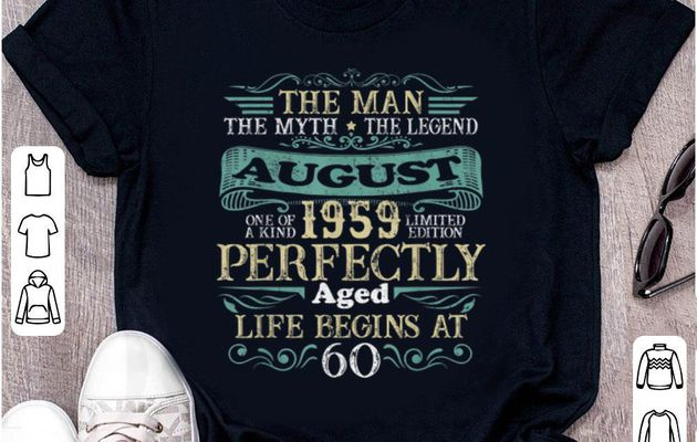 Awesome The Man The myth the Legend August 1959 Perfectly Aged Life Begins At 60 shirt