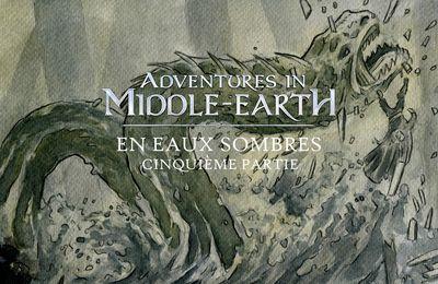 CR Adventures in Middle-Earth : En eaux sombres (5/5)