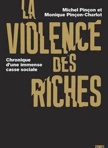La violence des riches (Michel PINÇON, Monique PINÇON-CHARLOT)
