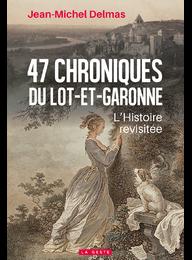 47 chroniques du Lot-Et-Garonne par Jean-Michel Delmas
