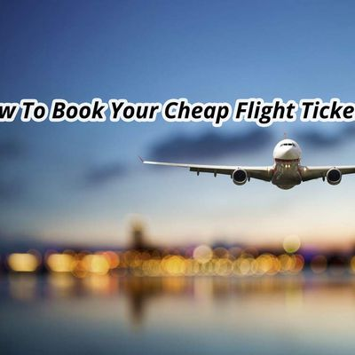 How To Book Your Cheap Flight Tickets?