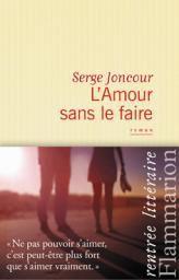 L'Amour sans le faire - Serge Joncour