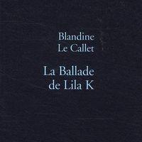 La Ballade de Lila K de Blandine Le Callet