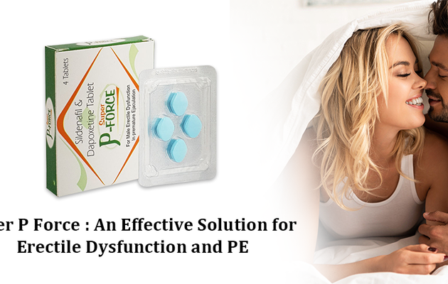 Super P Force: An Effective Solution for Erectile dysfunction and PE