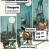 """Exposition """"Aux origines de la bande dessinée : l'imagerie populaire"""" à Epinal : évolutions et filiations vers le 9e art"""