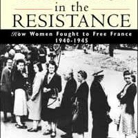 Sisters in the Resistance: How Women Fought to Free France, 1940-1945