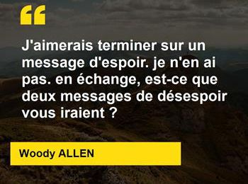 Citation de Woody Allen : l'espoir contre le désespoir, combien ?