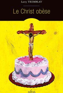 Le Christ obèse - Larry Tremblay