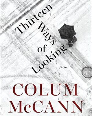Read Thirteen Ways of Looking by Colum McCann Book Online or Download PDF