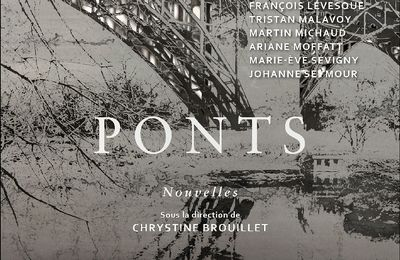 *PONTS* Collectif sous la direction de Chrystine Brouillet * Éditions Druide, collection Reliefs, distribué par Agence RuGicomm* par Martine Lévesque*