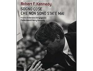 """"""" Sogno cose che non sono state"""" di Robert F. Kennedy"""