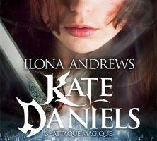 Kate Daniels tome 3 : Attaque Magique de Ilona ANDREWS