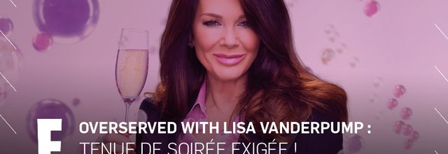 "La série ""Overserved with Lisa Vanderpump"" ce soir sur E!"