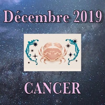 Horoscope CANCER Décembre 2019