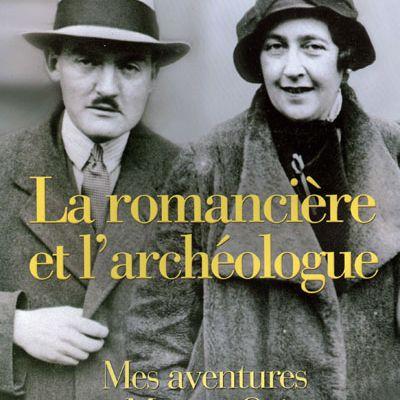La Romancière et l'archéologue - Agatha Christie Mallowan