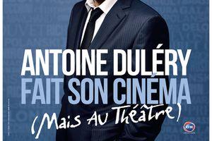 ANTOINE DULERY FAIT SON CINEMA (Mais au théâtre)