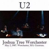 U2 -Joshua Tree Tour -02/05/1987 -Worcester USA - The Centrum - U2 BLOG
