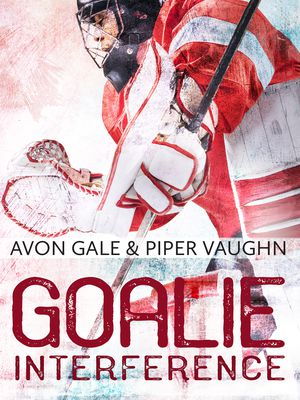 (ePub) DOWNLOAD FREE Goalie Interference (Hat Trick, #2) By Avon Gale Online Book