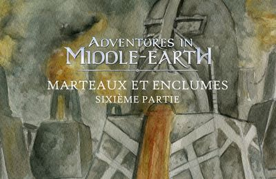 CR Adventures in Middle-Earth : Marteaux et enclumes (6/6)