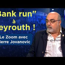 """""""Bank run"""" à Beyrouth ! - Le Zoom - Pierre Jovanovic"""