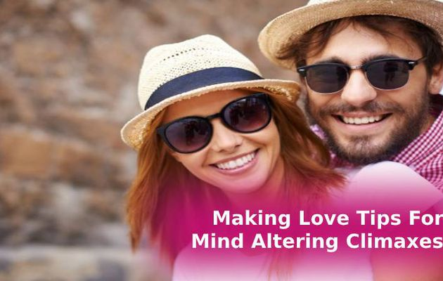 Making Love Tips For Mind Altering Climaxes