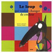 Le loup qui voulait changer de couleur. Orianne LALLEMAND et Eléonore THUILLIER (Dès 3 ans)