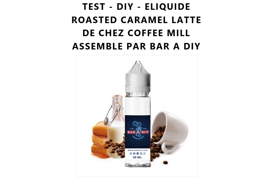 Test - Eliquide - Roasted Caramel Latte de chez Coffee Mill