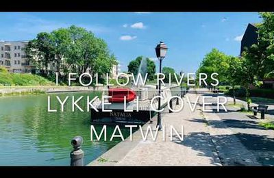 'I FOLLOW RIVERS' - (LYKKE LI COVER)  _MATWIN_
