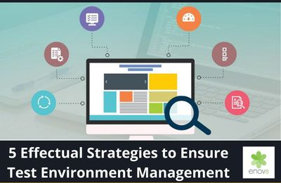 5 Effectual Strategies to Ensure Test Environment Management