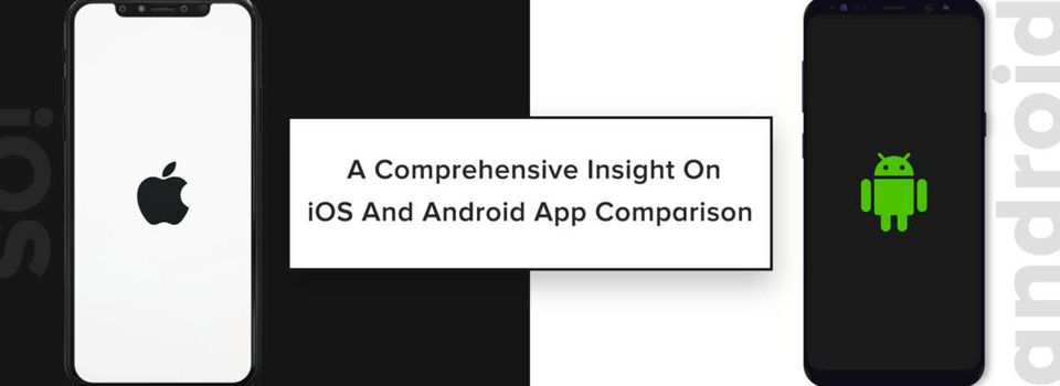 A Comprehensive Insight On iOS And Android App Comparison