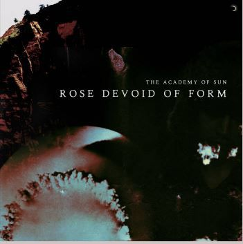 💿 The Academy of Sun  - Rose Devoid of Form