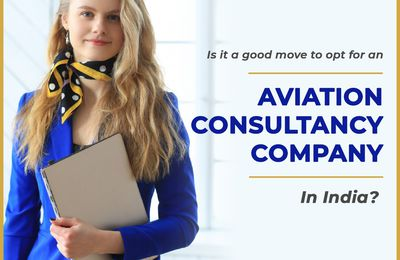 Is it a good move to opt for an aviation consultancy company in India?