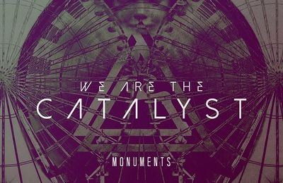We are the catalyst - Monuments