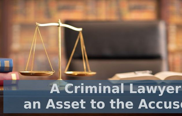 A Criminal Lawyer Is an Asset to the Accused