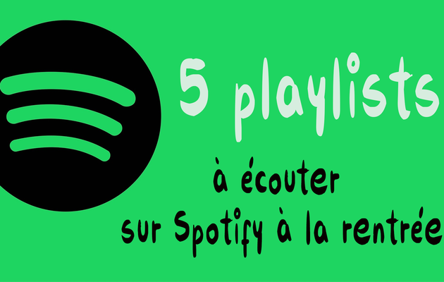 Zik : 5 playlists à écouter sur Spotify à la rentrée