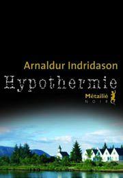 Hypothermie **/ Arnaldur INDRIDASON (2010)