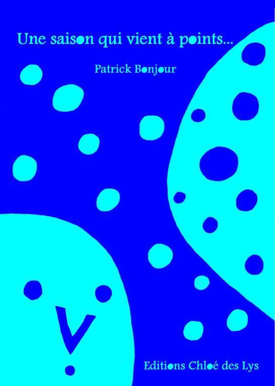 """Patrick Bonjour nous présente son recueil de poésies """"Une saison qui vient à points..."""""""